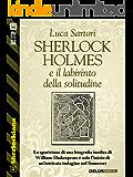 Sherlock Holmes e il labirinto della solitudine (Sherlockiana)