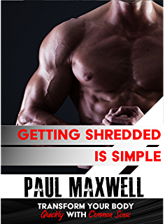 bcf9697a36952 Getting Shredded is Simple: How To Transform Your Body Quickly With Common  Sense Paperback