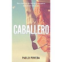 Caballero: Una aventura de intriga y suspense de Gabriel Caballero (Series detective privado crimen y misterio nº 0) (Spanish Edition) Feb 12, 2017
