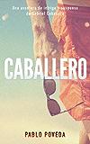 Caballero: Una aventura de intriga y suspense de Gabriel Caballero (Series detective privado crimen y misterio nº 0) (Spanish Edition)