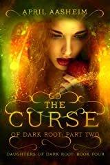 The Curse of Dark Root: Part Two (Daughters of Dark Root Book 4) Kindle Edition