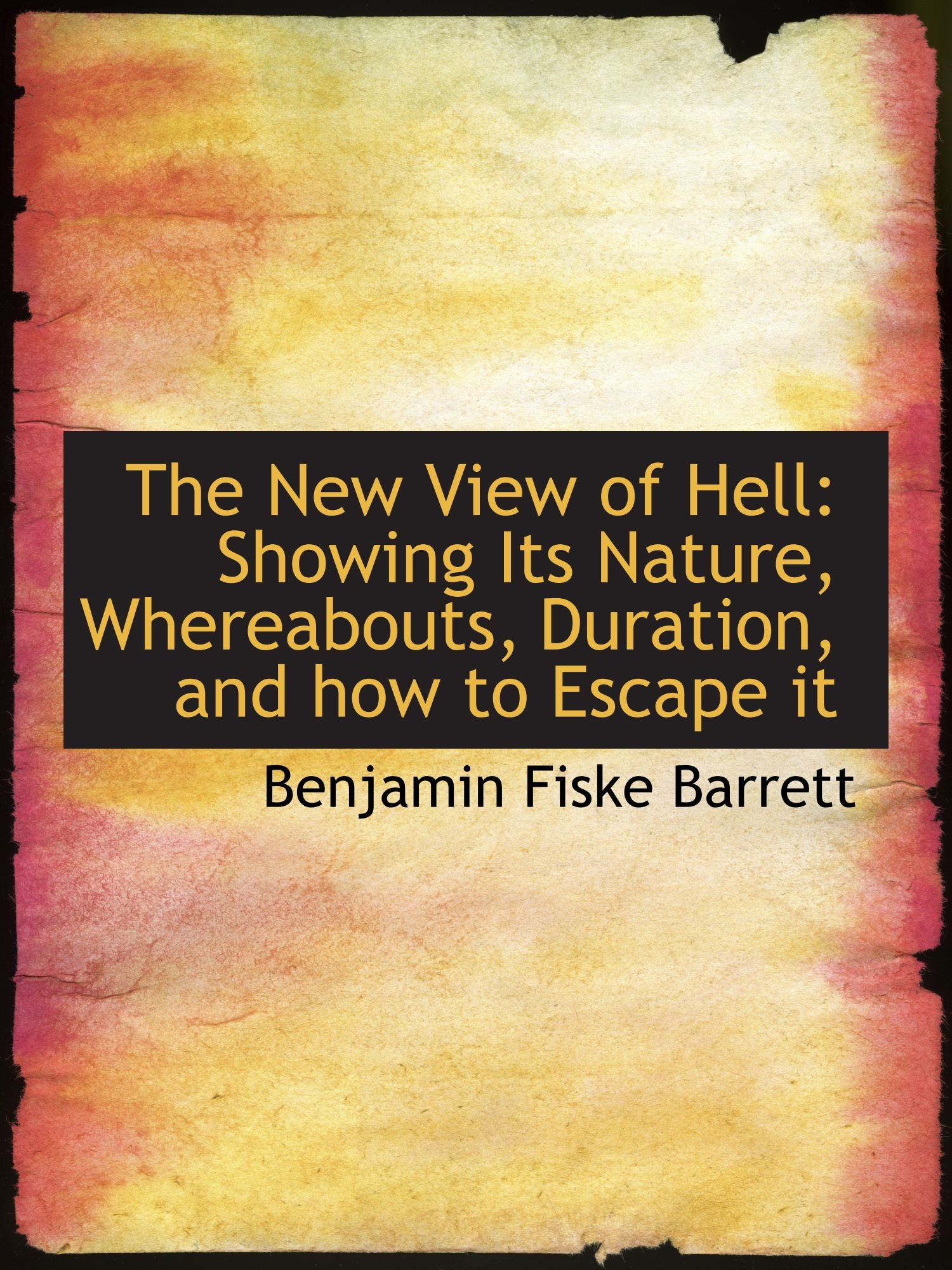 The New View of Hell: Showing Its Nature, Whereabouts, Duration, and how to Escape it pdf epub