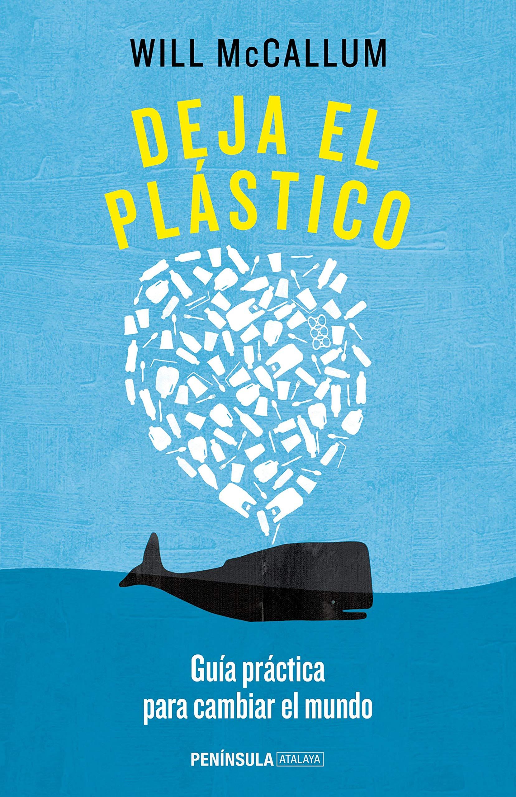 Deja el plástico: Guía práctica para cambiar el mundo ATALAYA: Amazon.es: Will McCallum, David Paradela López: Libros