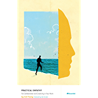 Practical Empathy: For Collaboration and Creativity in Your Work