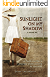 Sunlight on My Shadow: A Girl Who Went Away: Secret Pregnancy in the Sixties