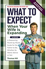 What to Expect When Your Wife Is Expanding: A Reassuring Month-by-Month Guide for the Father-to-Be, Whether He Wants Advice or Not Kindle Edition