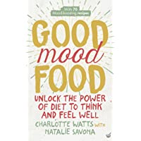 Good Mood Food: Unlock the Power of Diet to Think and Feel Well