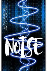 NOISE: An Anthology of Speculative Fiction Kindle Edition