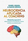 NEUROCIENCIA APLICADA AL COACHING: Método Neurogrowth®: cómo impactar en el cerebro de tu cliente y facilitar un cambio…