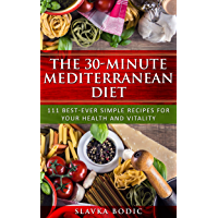 The 30-minute Mediterranean diet: 111 best-ever simple recipes for your health and vitality (Balkan food Book 2) (English Edition)