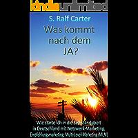 Was kommt nach dem JA ?: Wie starte ich in die Selbständigkeit in Deutschland mit Netzwerk-Marketing, Empfehlungsmarketing, Multi-Level-Marketing (MLM)