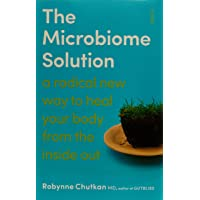 The Microbiome Solution: A Radical New Way To Heal Your Body From The Inside Out