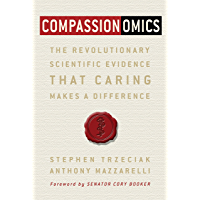 Compassionomics: The Revolutionary Scientific Evidence that Caring Makes a Difference (English Edition)