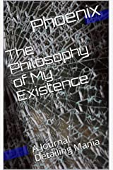 The Philosophy of My Existence: A Journal Detailing Mania Kindle Edition