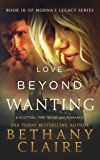 Love Beyond Wanting (A Scottish Time Travel Romance): Book 10 (Morna's Legacy Series)