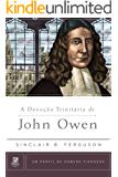 A Devoção Trinitária de John Owen (Um Perfil de Homens Piedosos)