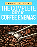 The Complete Guide To Coffee Enemas: Liver Cleanse Detox