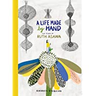 A Life Made by Hand: The Story of Ruth Asawa (ages 5-8, introduction to Japanese-American artist and sculptor, includes activity for making a paper ... and teaching tools for parents and educators)