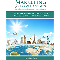 Marketing For Travel Agents: Get A Consistent & Abundant Flow Of Clients