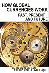 How Global Currencies Work: Past, Present, and Future Kindle Edition