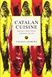 Catalan Cuisine: Europe's Last Great Culinary Secret