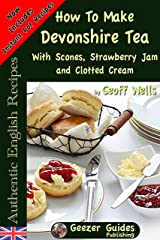 How to Make Devonshire Tea with Scones, Strawberry Jam and Clotted Cream (Authentic English Recipes Book 7) Kindle Edition