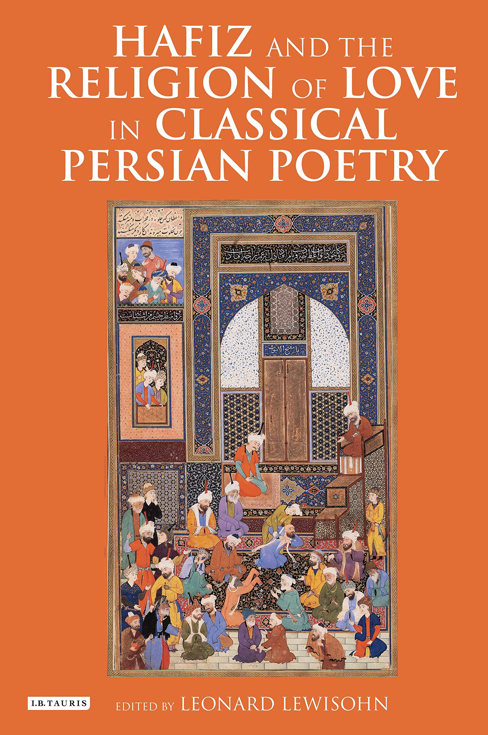 Hafiz and the Religion of Love in Classical Persian