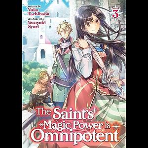 The Saint's Magic Power is Omnipotent (Light Novel) Vol. 3
