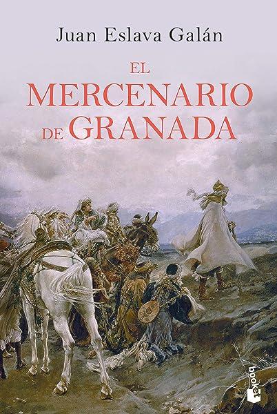 El mercenario de Granada (Novela histórica): Amazon.es: Eslava Galán, Juan: Libros