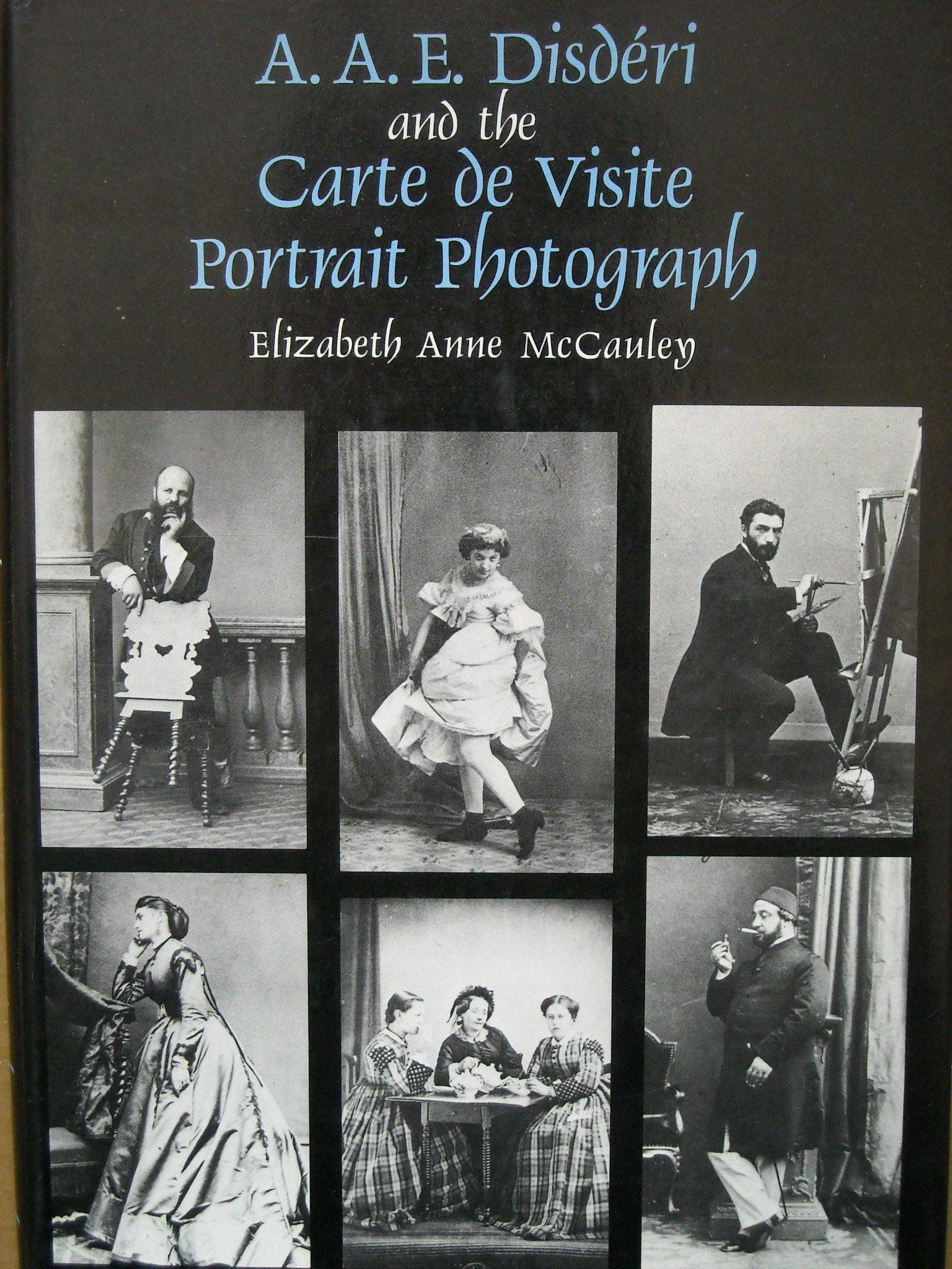 AAE Disderi And The Carte De Visite Portrait Photograph Yale Publications In History Of Art Professor Elizabeth Anne McCauley 9780300031690