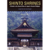 Shinto Shrines: A Guide to the Sacred Sites of Japan's Ancient Religion (English Edition)