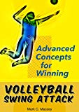 Volleyball Swing Attack: Advanced Concepts for Winning (Swing Offense Series Book 2) (English Edition)