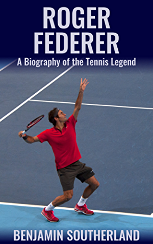 Roger Federer: A Biography of the Tennis Legend