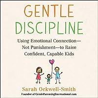 Gentle Discipline: Using Emotional Connection - Not Punishment - to Raise Confident, Capable Kids