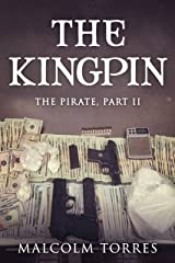The Pirate: Part II:  The Kingpin (The Pirate Series Book 2) Kindle Edition