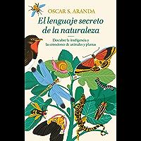 El lenguaje secreto de la naturaleza: Descubre la inteligencia y las emociones de animales y plantas