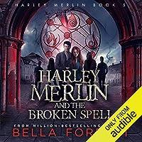 Harley Merlin and the Broken Spell: Harley Merlin, Book 5
