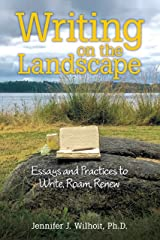 Writing on the Landscape: Essays and Practices to Write, Roam, Renew Kindle Edition