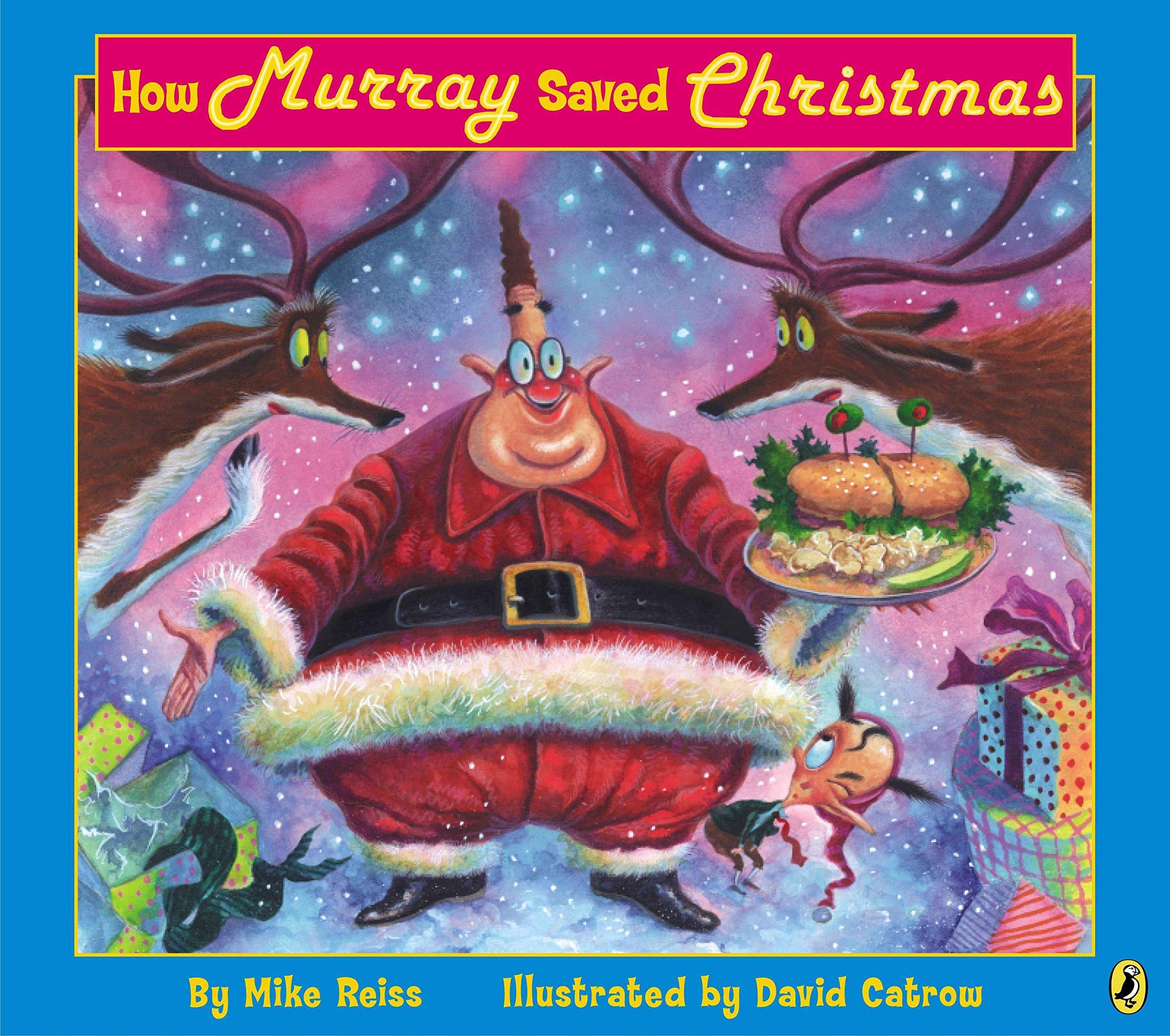 How Murray Saved Christmas.How Murray Saved Christmas Mike Reiss David Catrow