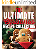 The Ultimate Christmas Recipe Collection: 125+ Delicious Holiday Recipes Your Family and Friends Will Love (2016 Edition)