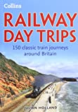 Railway Day Trips: 150 classic train journeys around Britain