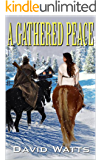 """A Gathered Peace: The New Western From The Author of """"The Guns of Pecos County and """"The Long Ride"""": A Western Adventure (The Hell or High Water Western Series Book 3)"""