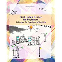 First Italian Reader for Beginners: Bilingual for Speakers of English (Graded Italian Readers Book 1)