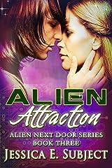 Alien Attraction (Alien Next Door Book 3) Kindle Edition