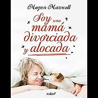 Soy una mamá divorciada y alocada (Spanish Edition)