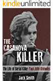 The Casanova Killer: The Life of Serial Killer Paul John Knowles (Serial Killers Book 1)