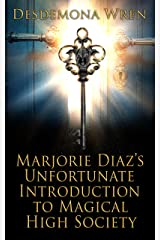 Marjorie Diaz's Unfortunate Introduction to Magical High Society (Marjorie Diaz Series Book 1) Kindle Edition