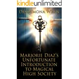 Marjorie Diaz's Unfortunate Introduction to Magical High Society (Marjorie Diaz Series Book 1)