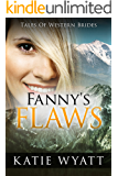 Mail Order Bride: Fanny's Flaws: Inspirational Pioneer Romance (Historical Tales of Western Brides series Book 13)