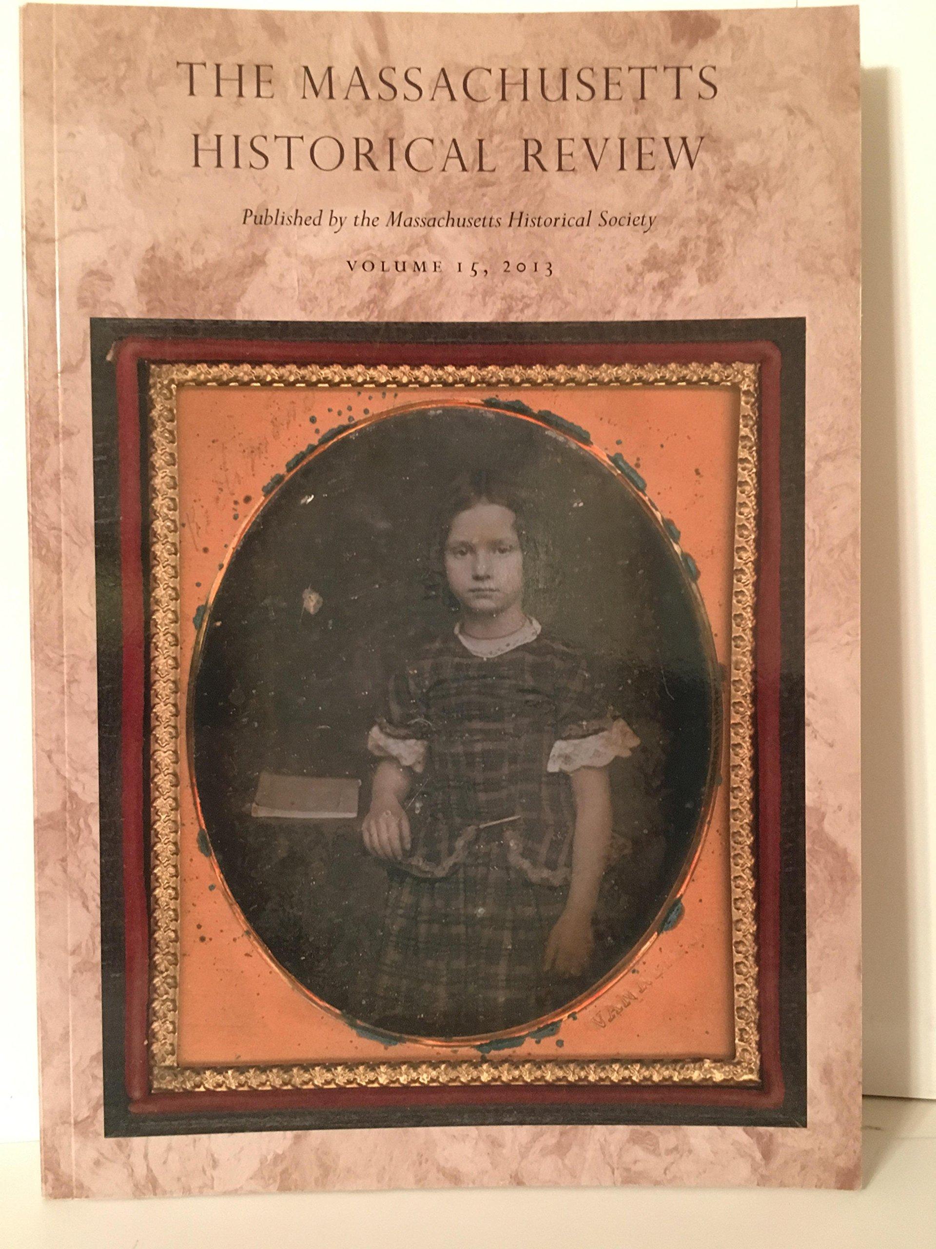 Massachusetts Historical Review Volume 15, 2013 PDF
